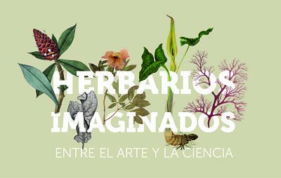 Exposición Herbarios Imaginados. Entre el Arte y la Ciencia
