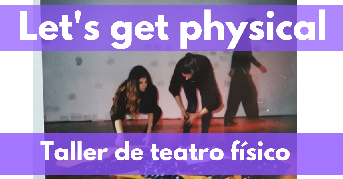 """Let's get physical: taller de teatro físico"""